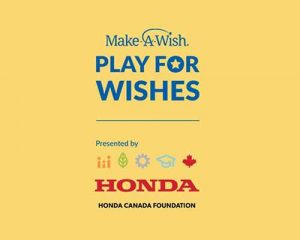 Participate in the Make-A-Wish Play for Wishes, presented by Honda Canada Foundation and bring hope to children with critical illnesses!